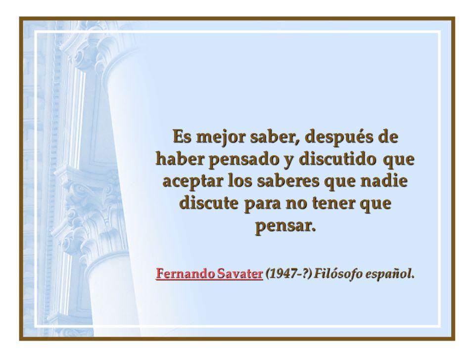 Fernando Savater (1947- ) Filósofo español.