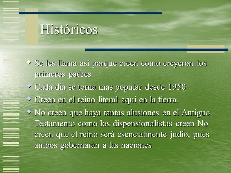 Históricos Se les llama así porque creen como creyeron los primeros padres. Cada dia se torna mas popular desde 1950.