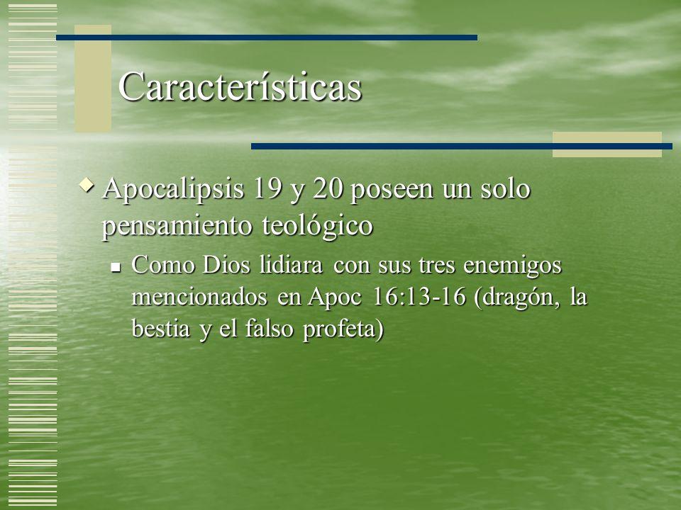 Características Apocalipsis 19 y 20 poseen un solo pensamiento teológico.
