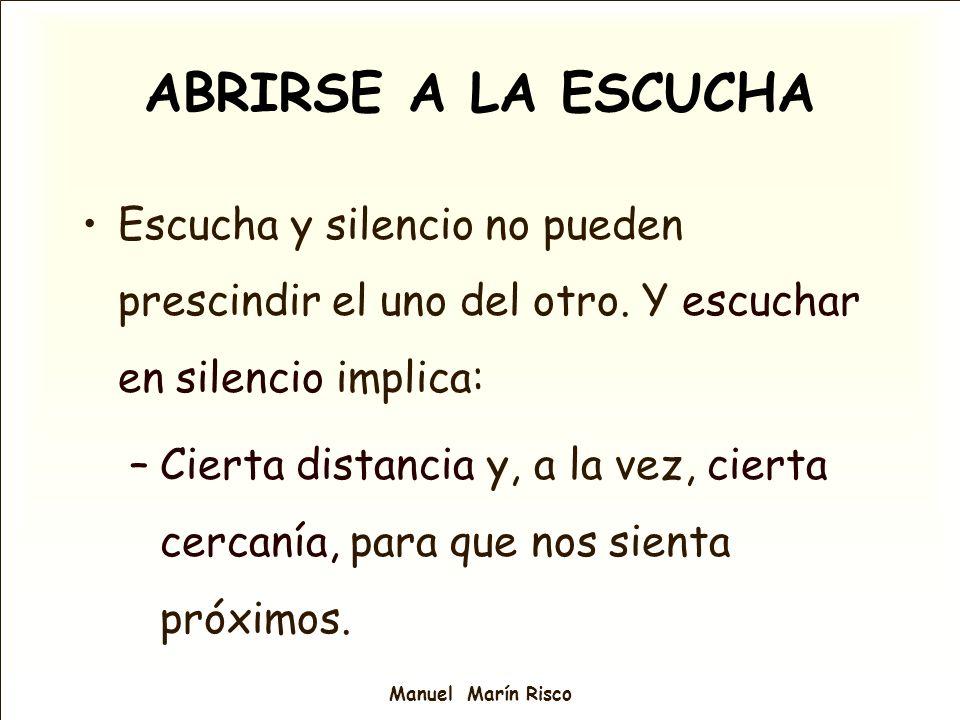 ABRIRSE A LA ESCUCHA Escucha y silencio no pueden prescindir el uno del otro. Y escuchar en silencio implica: