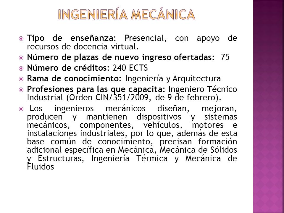 Ingeniería mecánicaTipo de enseñanza: Presencial, con apoyo de recursos de docencia virtual. Número de plazas de nuevo ingreso ofertadas: 75.