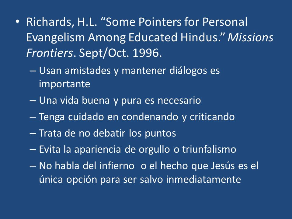 Richards, H.L. Some Pointers for Personal Evangelism Among Educated Hindus. Missions Frontiers. Sept/Oct. 1996.