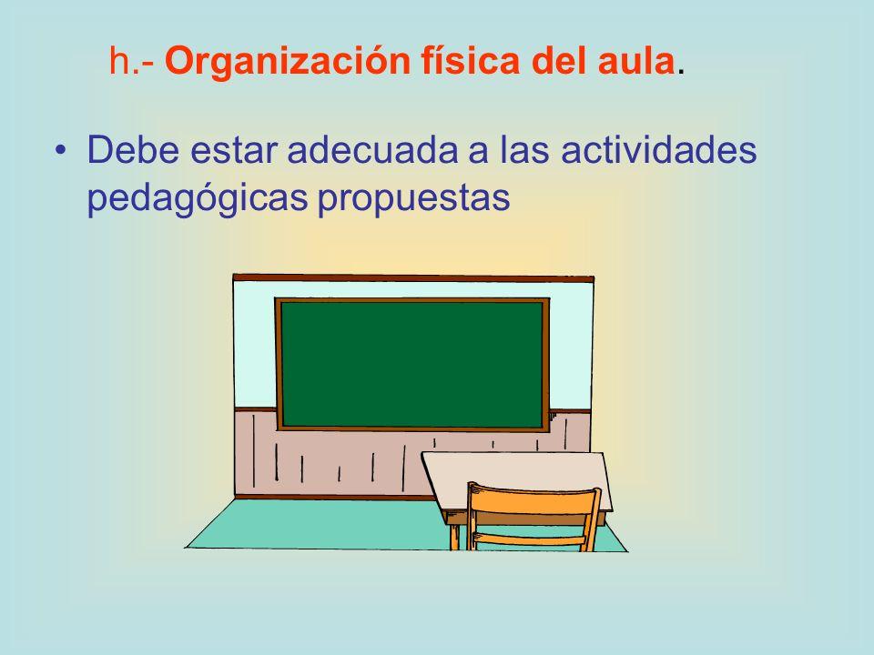 h.- Organización física del aula.