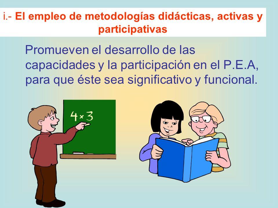 i.- El empleo de metodologías didácticas, activas y participativas