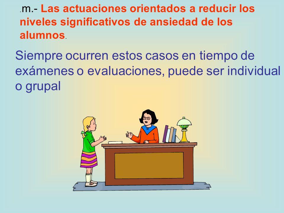 .m.- Las actuaciones orientados a reducir los niveles significativos de ansiedad de los alumnos.