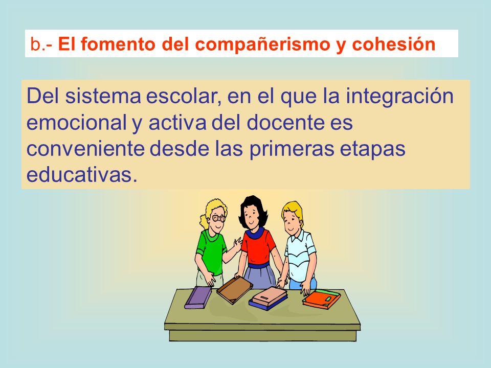 b.- El fomento del compañerismo y cohesión