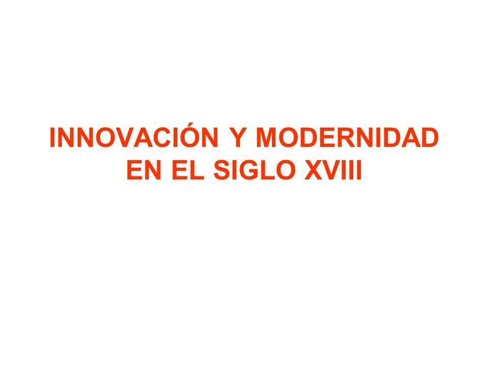 INNOVACIÓN Y MODERNIDAD EN EL SIGLO XVIII