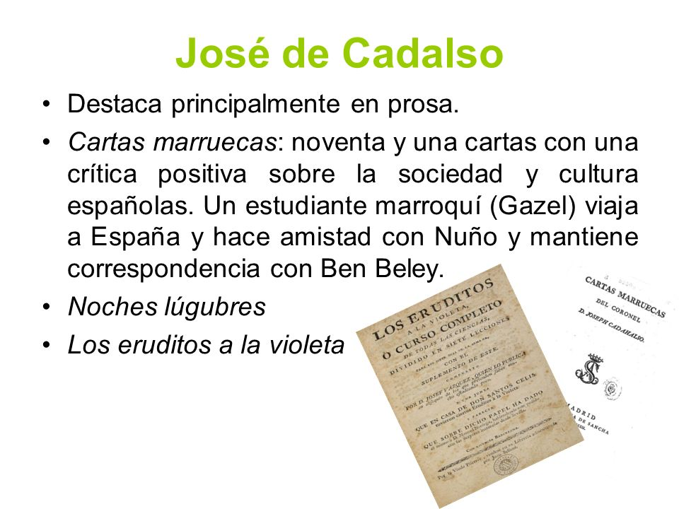 José de Cadalso Destaca principalmente en prosa.