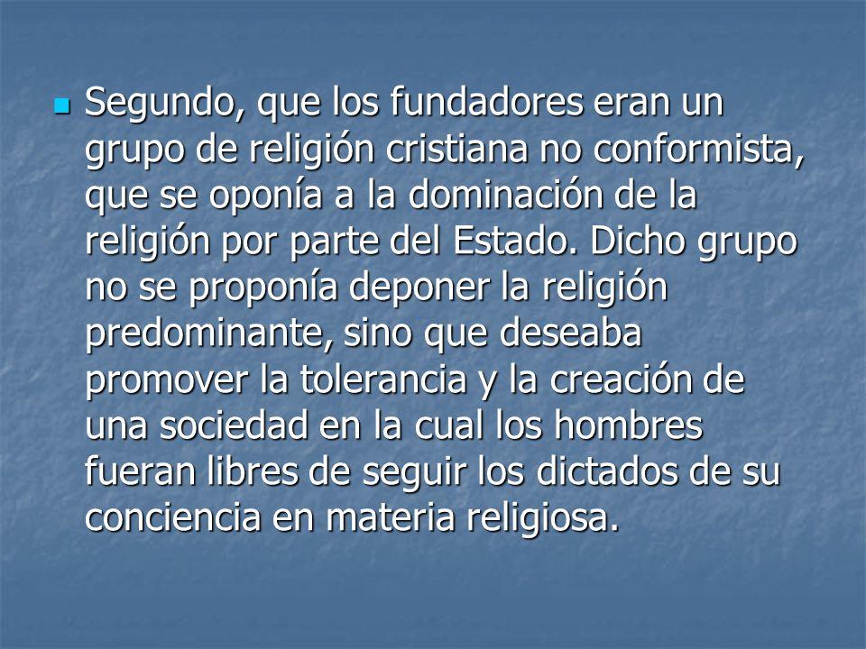 Segundo, que los fundadores eran un grupo de religión cristiana no conformista, que se oponía a la dominación de la religión por parte del Estado.