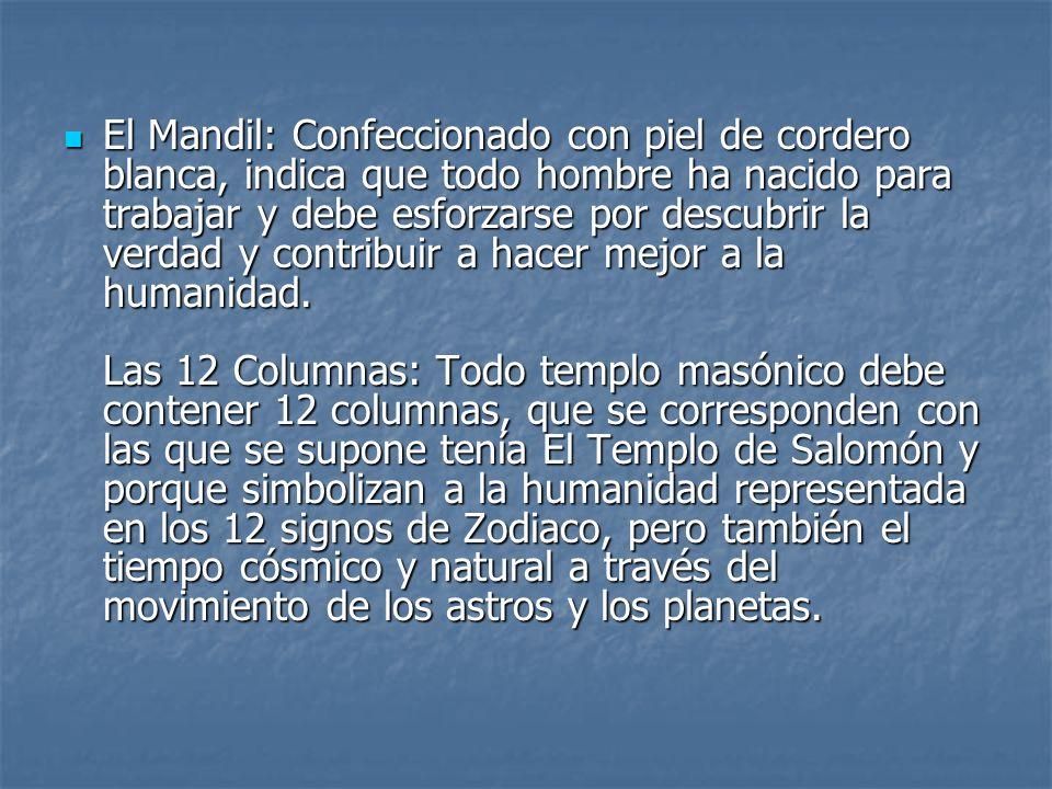 El Mandil: Confeccionado con piel de cordero blanca, indica que todo hombre ha nacido para trabajar y debe esforzarse por descubrir la verdad y contribuir a hacer mejor a la humanidad.