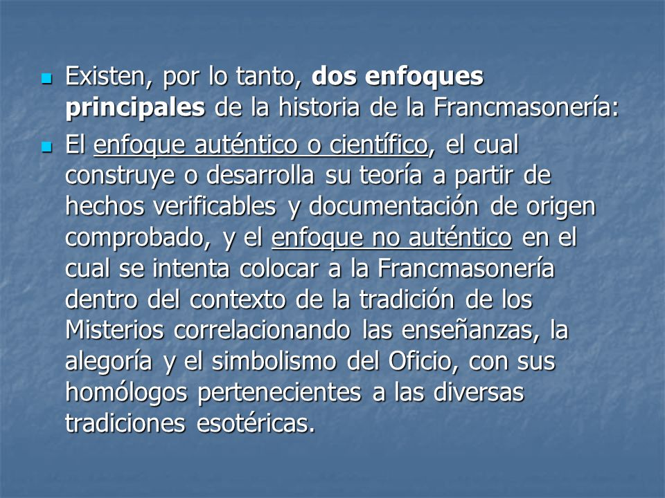 Existen, por lo tanto, dos enfoques principales de la historia de la Francmasonería: