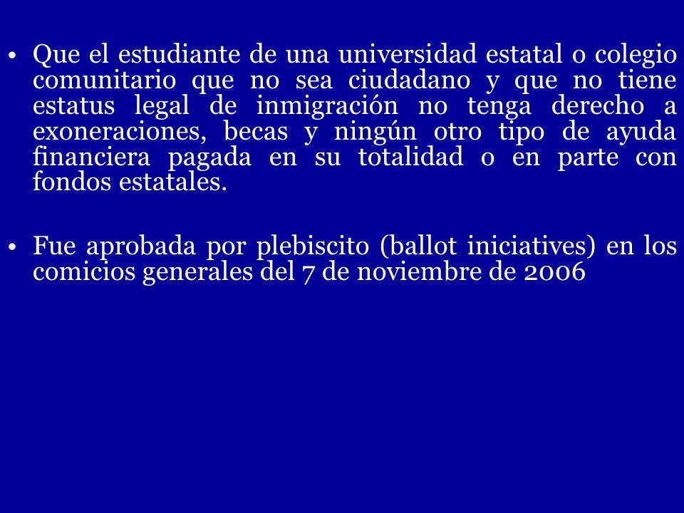 Que el estudiante de una universidad estatal o colegio comunitario que no sea ciudadano y que no tiene estatus legal de inmigración no tenga derecho a exoneraciones, becas y ningún otro tipo de ayuda financiera pagada en su totalidad o en parte con fondos estatales.