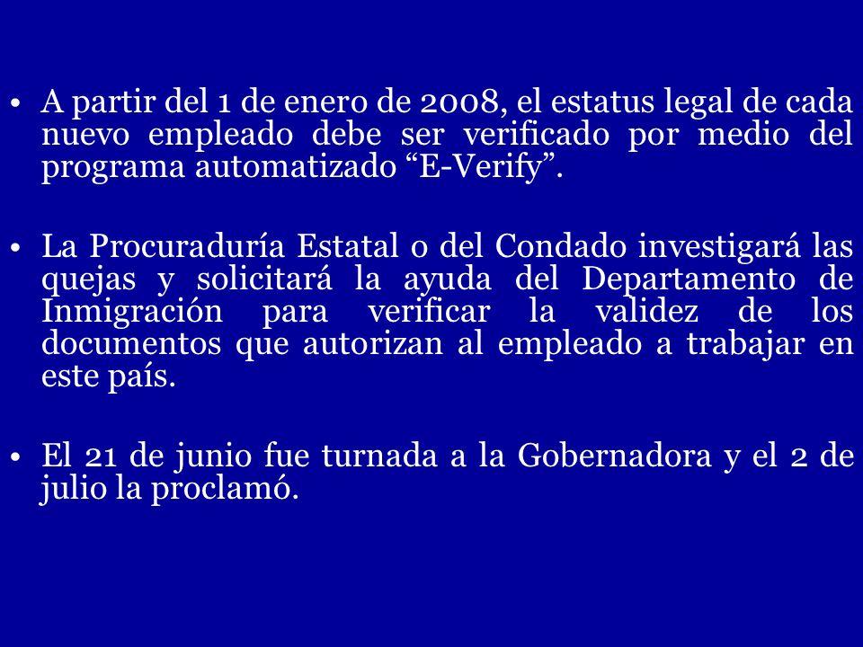 A partir del 1 de enero de 2008, el estatus legal de cada nuevo empleado debe ser verificado por medio del programa automatizado E-Verify .