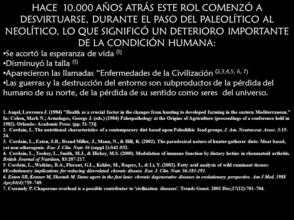 HACE 10.000 AÑOS ATRÁS ESTE ROL COMENZÓ A DESVIRTUARSE, DURANTE EL PASO DEL PALEOLÍTICO AL NEOLÍTICO, LO QUE SIGNIFICÓ UN DETERIORO IMPORTANTE DE LA CONDICIÓN HUMANA: