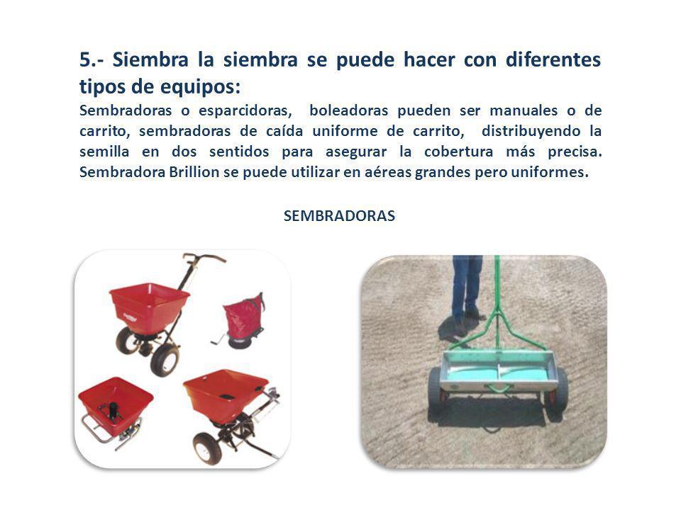 5.- Siembra la siembra se puede hacer con diferentes tipos de equipos: