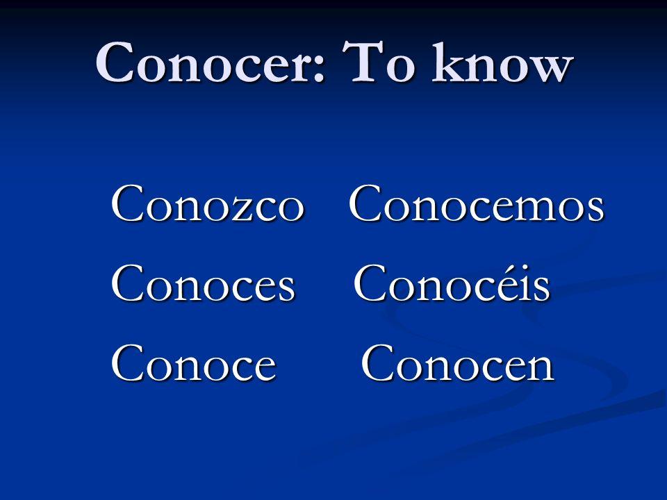 Conocer: To know Conozco Conocemos Conoces Conocéis Conoce Conocen