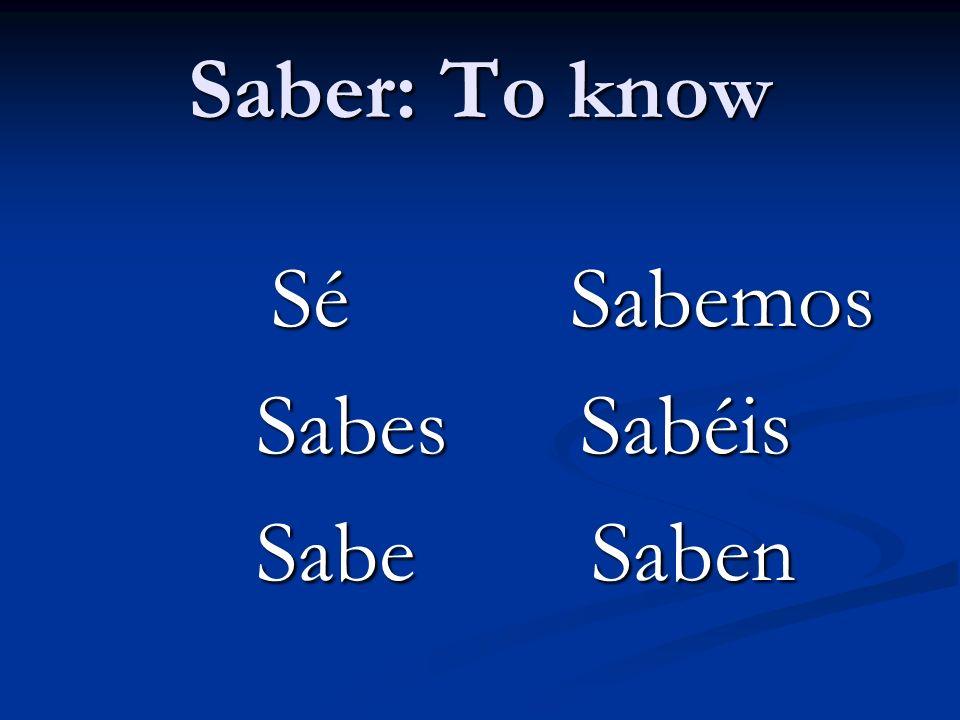 Saber: To know Sé Sabemos Sabes Sabéis Sabe Saben