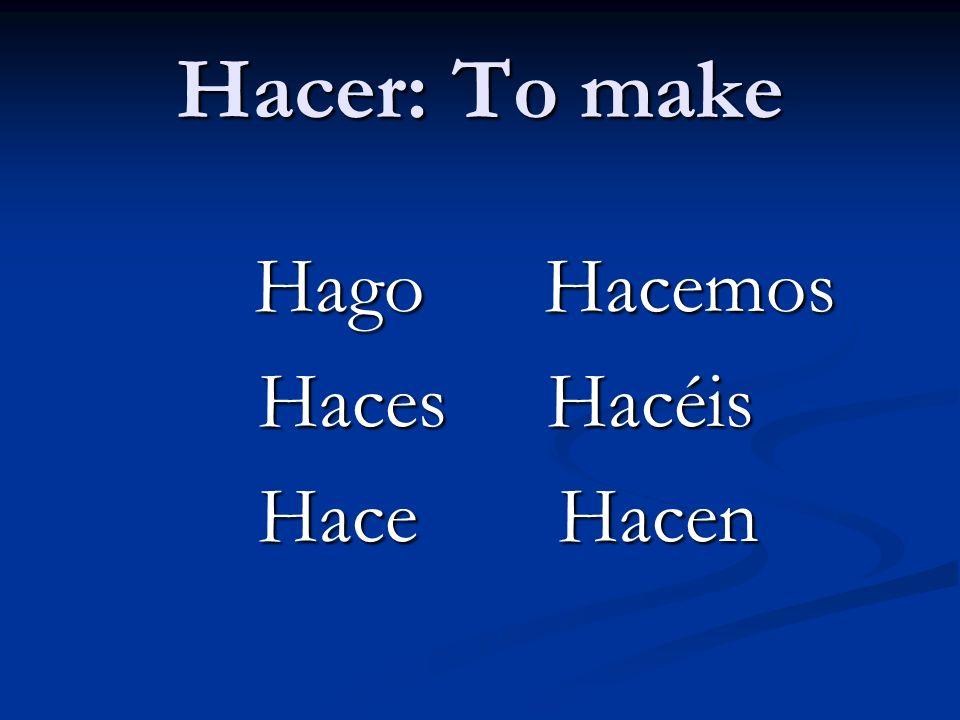 Hacer: To make Hago Hacemos Haces Hacéis Hace Hacen