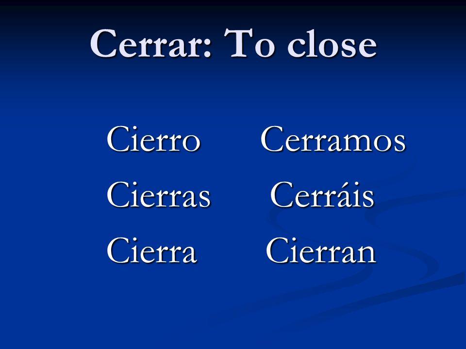 Cerrar: To close Cierro Cerramos Cierras Cerráis Cierra Cierran
