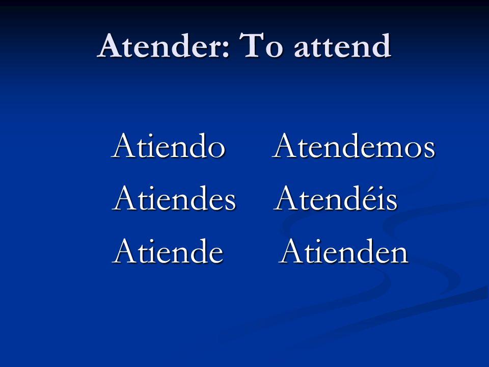 Atender: To attend Atiendes Atendéis Atiende Atienden