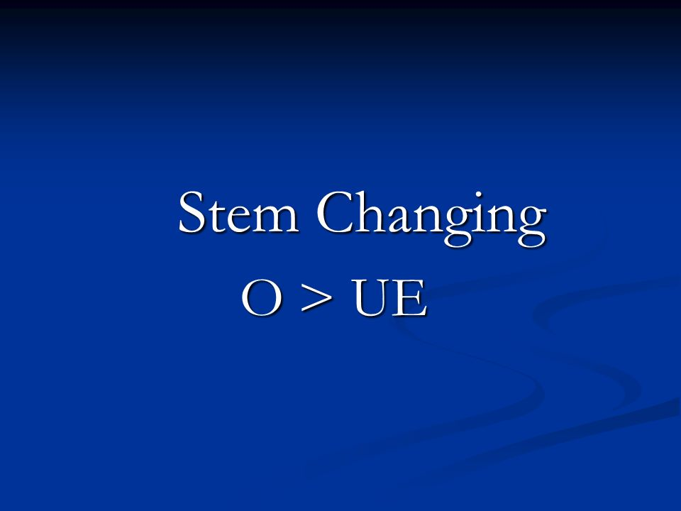 Stem Changing O > UE