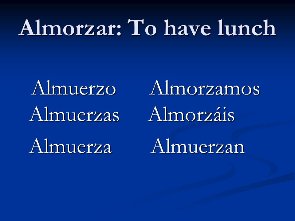 Almorzar: To have lunch