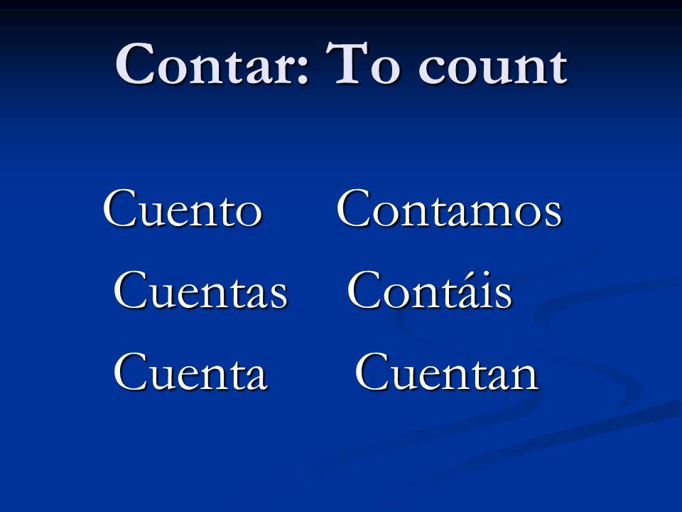 Contar: To count Cuento Contamos Cuentas Contáis Cuenta Cuentan