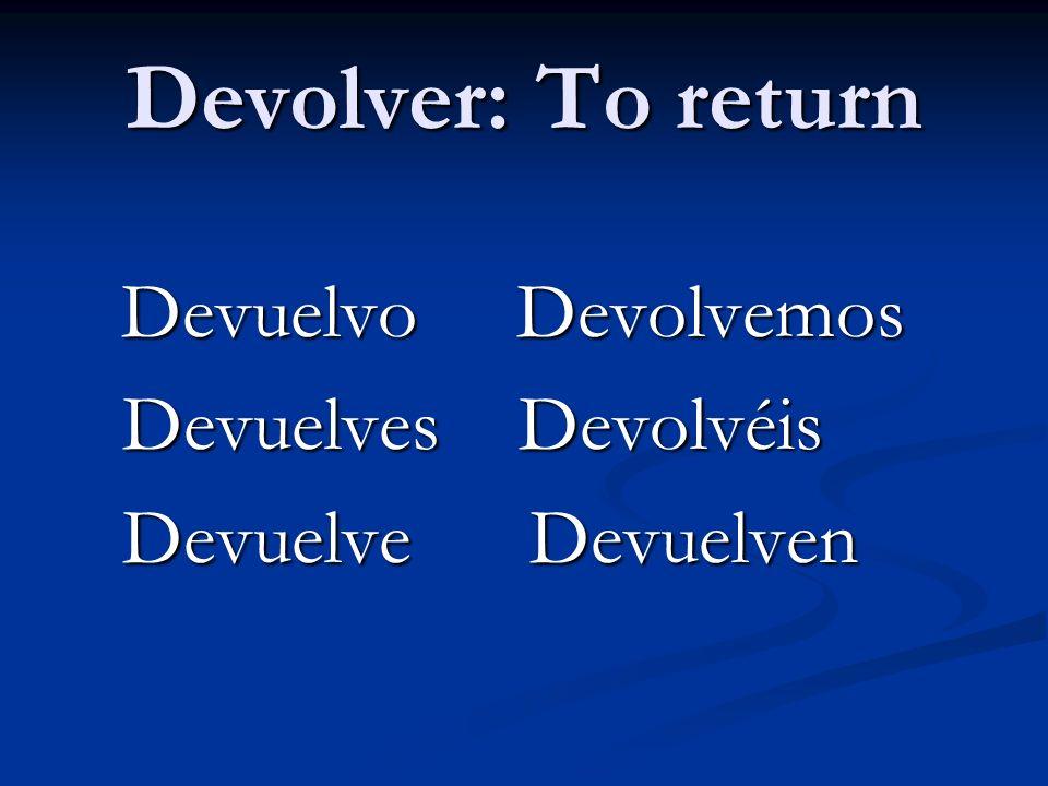 Devolver: To return Devuelves Devolvéis Devuelve Devuelven