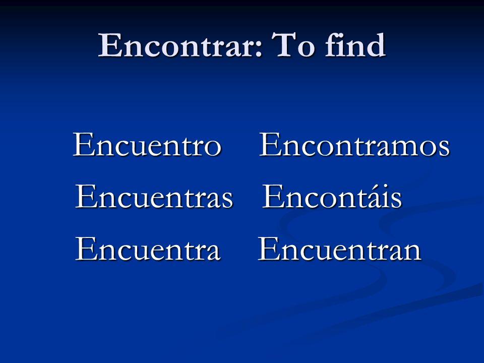 Encontrar: To find Encuentras Encontáis Encuentra Encuentran