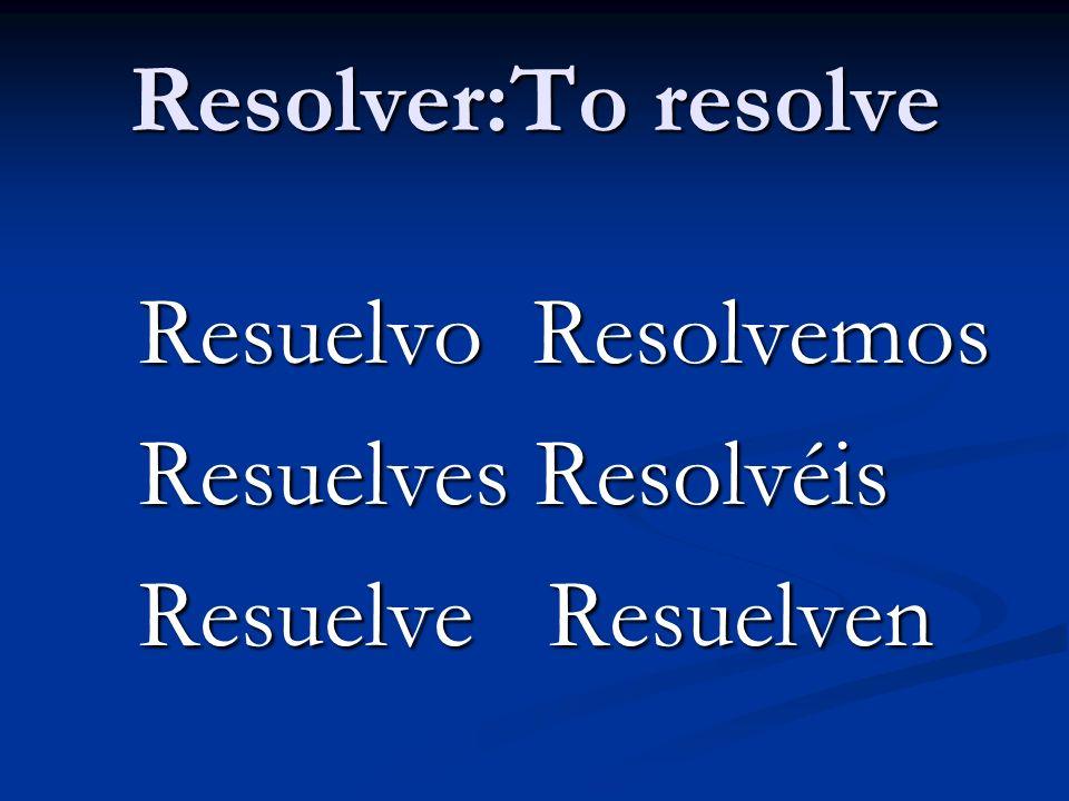 Resolver:To resolve Resuelvo Resolvemos Resuelves Resolvéis Resuelve Resuelven