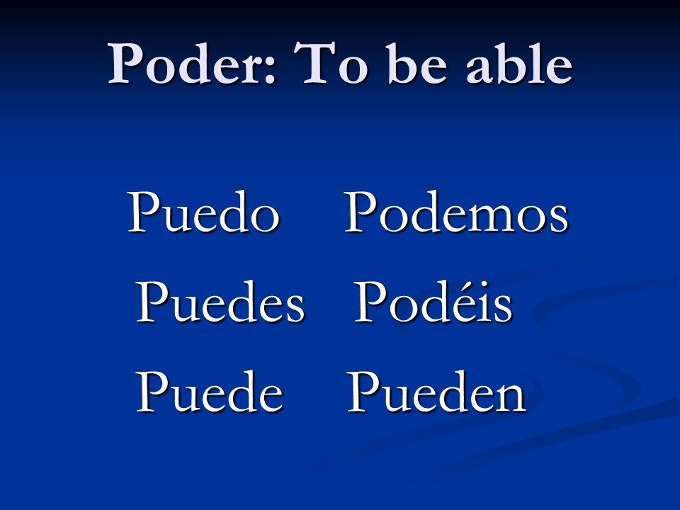 Poder: To be able Puedo Podemos Puedes Podéis Puede Pueden