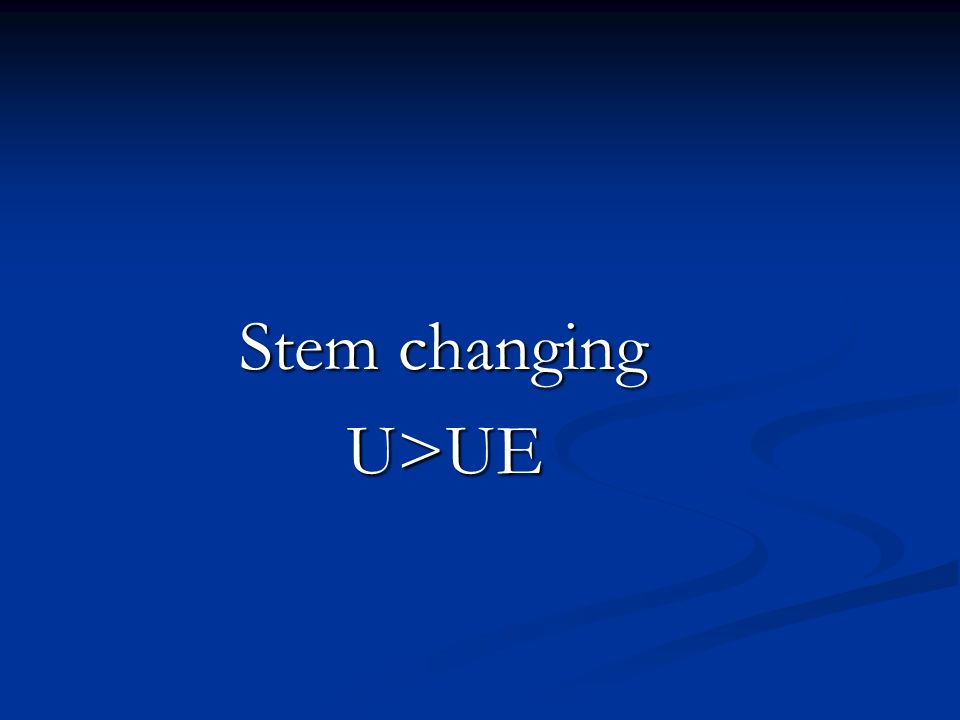 Stem changing U>UE