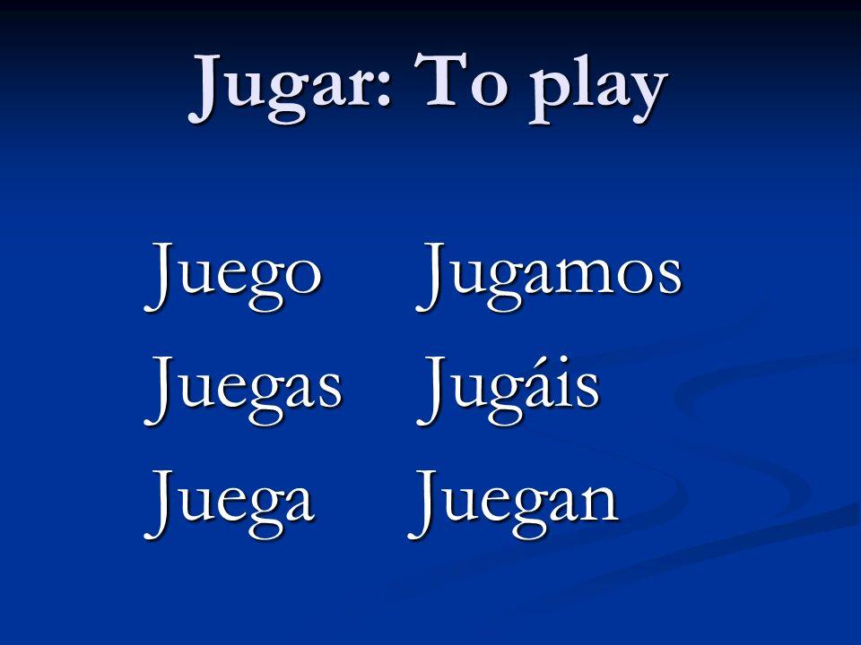 Jugar: To play Juego Jugamos Juegas Jugáis Juega Juegan