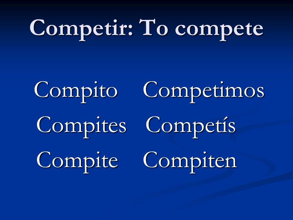 Competir: To compete Compites Competís Compite Compiten