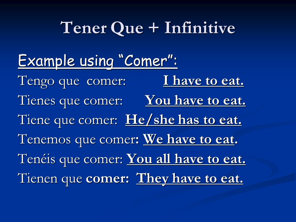 Tener Que + Infinitive Example using Comer :