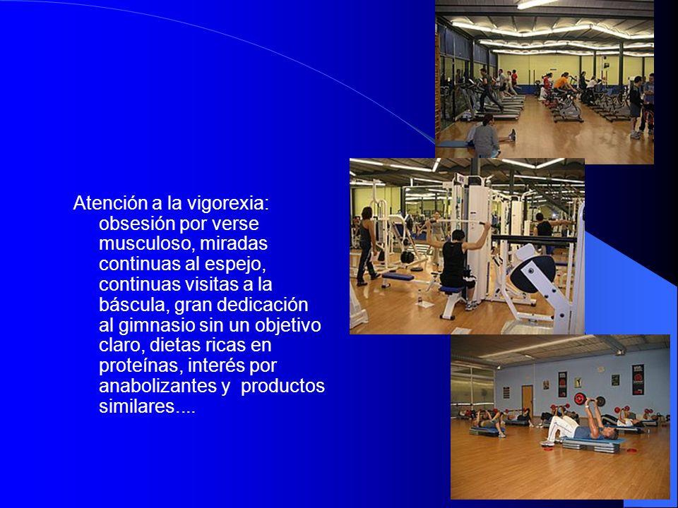 Atención a la vigorexia: obsesión por verse musculoso, miradas continuas al espejo, continuas visitas a la báscula, gran dedicación al gimnasio sin un objetivo claro, dietas ricas en proteínas, interés por anabolizantes y productos similares....