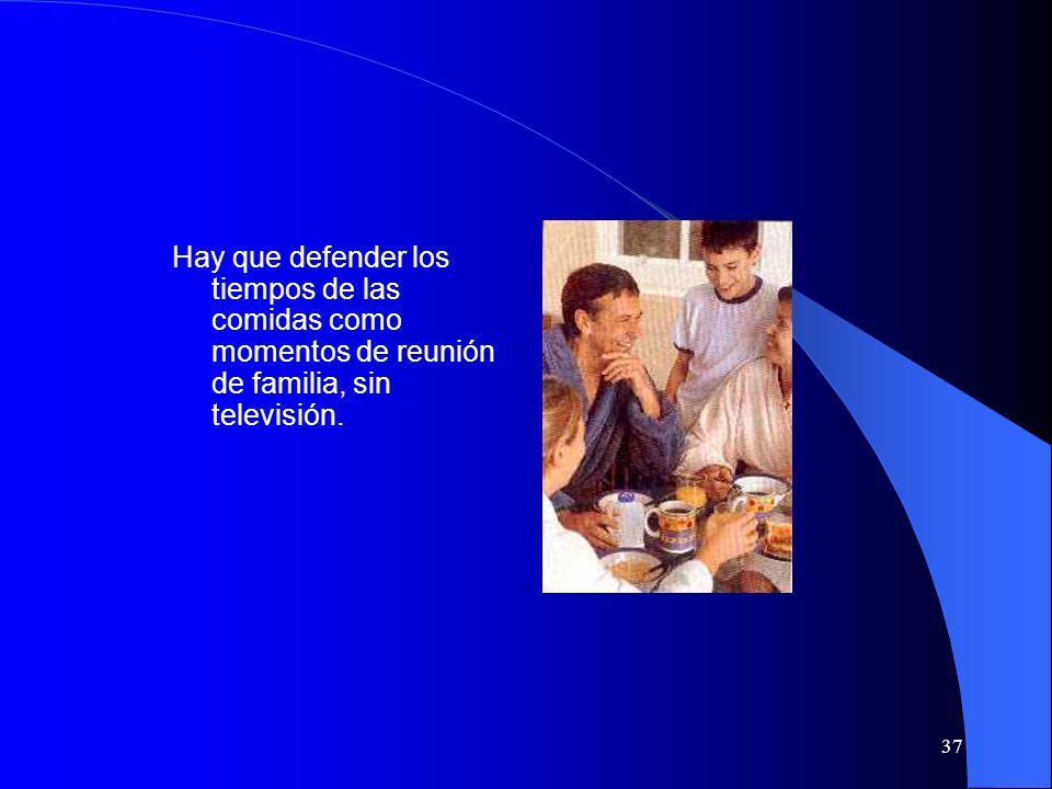 Hay que defender los tiempos de las comidas como momentos de reunión de familia, sin televisión.