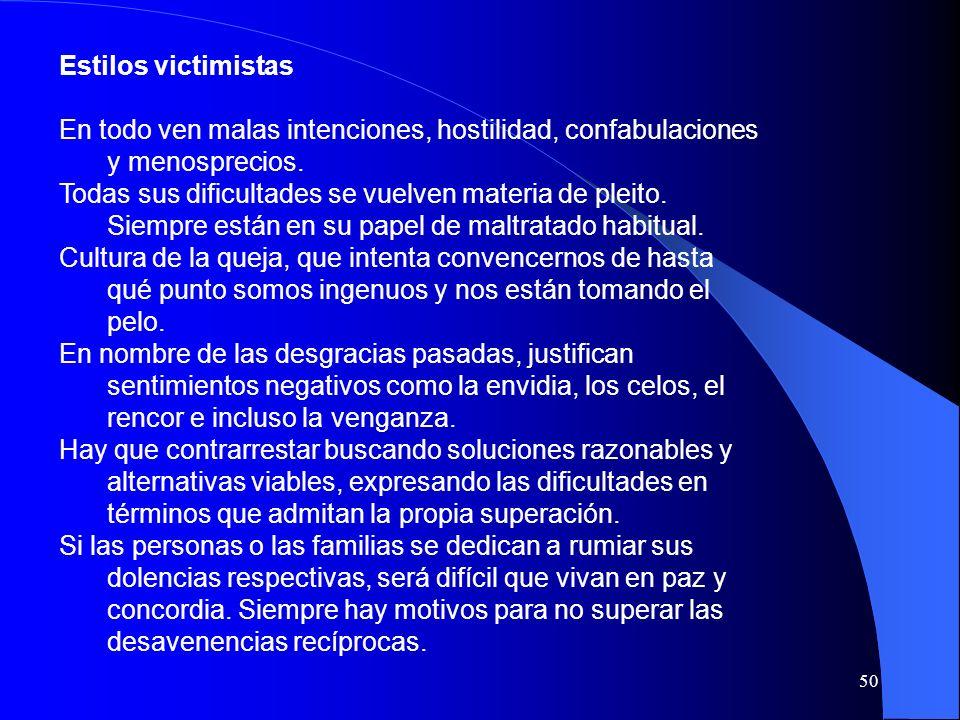 Estilos victimistas En todo ven malas intenciones, hostilidad, confabulaciones y menosprecios.