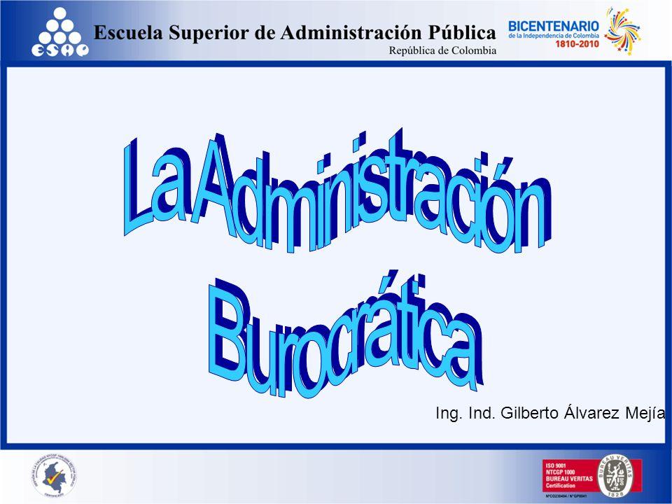 La Administración Burocrática Ing. Ind. Gilberto Álvarez Mejía