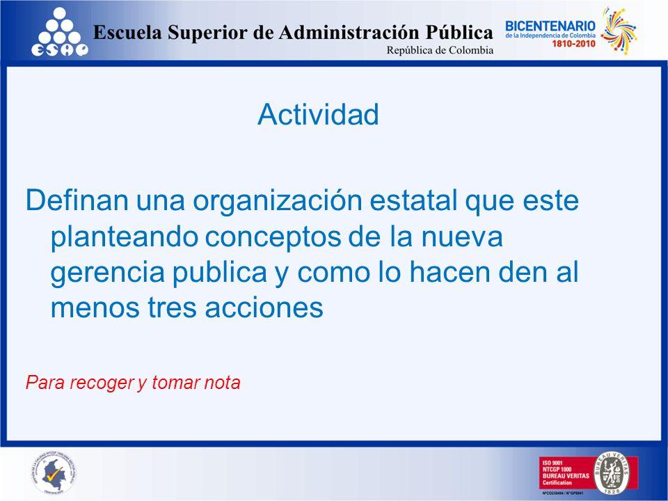 ActividadDefinan una organización estatal que este planteando conceptos de la nueva gerencia publica y como lo hacen den al menos tres acciones.