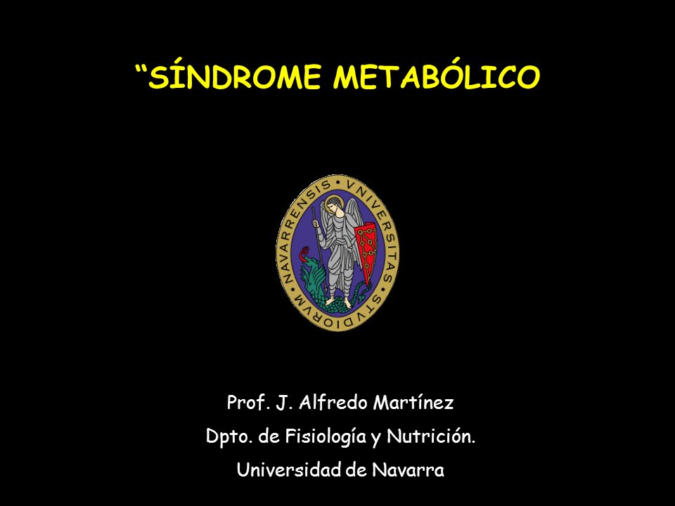 SÍNDROME METABÓLICO Prof. J. Alfredo Martínez