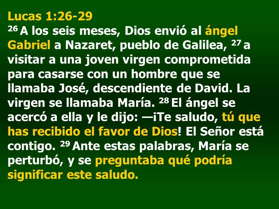 Lucas 1:26-29 26 A los seis meses, Dios envió al ángel Gabriel a Nazaret, pueblo de Galilea, 27 a visitar a una joven virgen comprometida para casarse con un hombre que se llamaba José, descendiente de David.