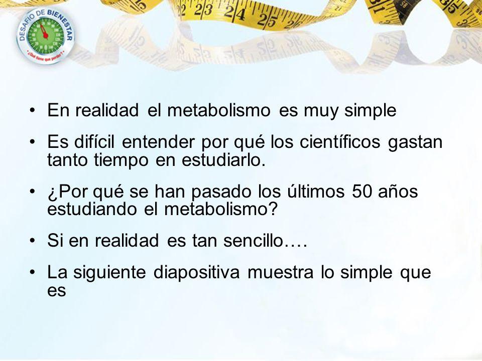 En realidad el metabolismo es muy simple