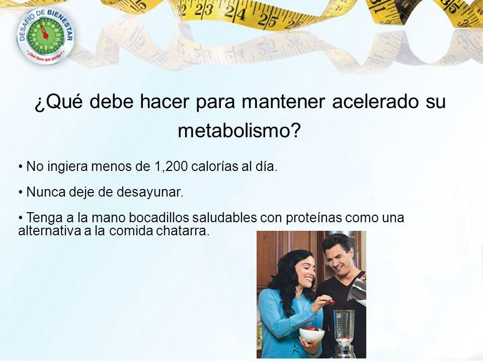 ¿Qué debe hacer para mantener acelerado su metabolismo
