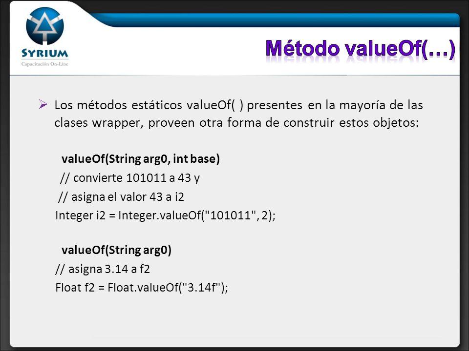 Método valueOf(…)Los métodos estáticos valueOf( ) presentes en la mayoría de las clases wrapper, proveen otra forma de construir estos objetos: