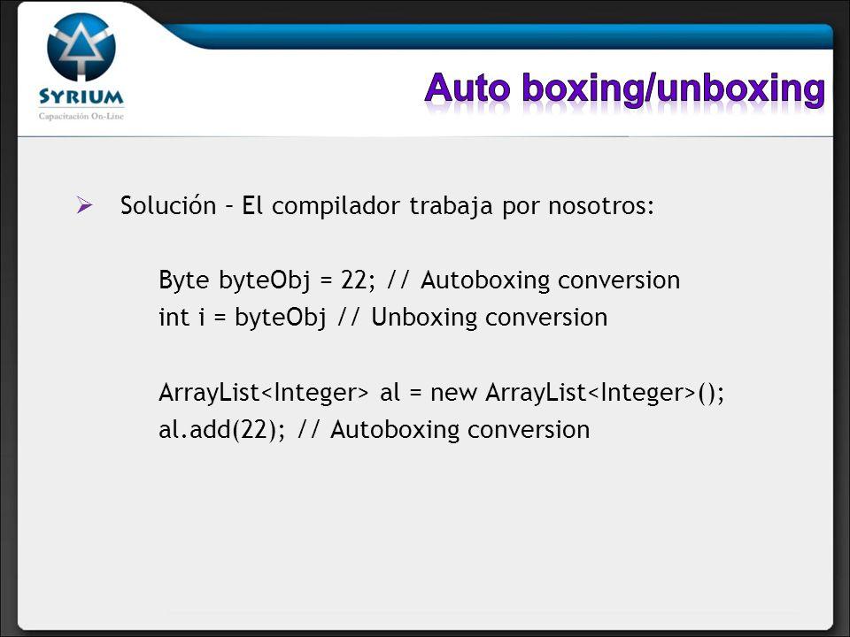 Auto boxing/unboxing Solución – El compilador trabaja por nosotros:
