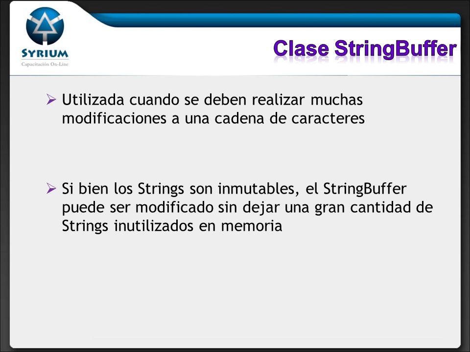 Clase StringBuffer Utilizada cuando se deben realizar muchas modificaciones a una cadena de caracteres.