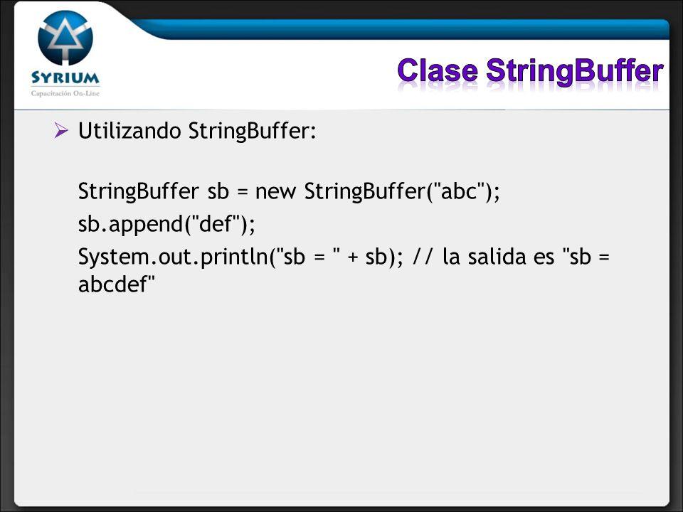 Clase StringBuffer Utilizando StringBuffer: