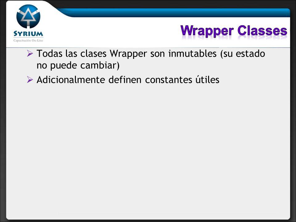 Wrapper ClassesTodas las clases Wrapper son inmutables (su estado no puede cambiar) Adicionalmente definen constantes útiles.