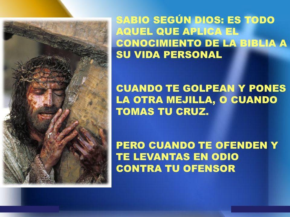SABIO SEGÚN DIOS: ES TODO AQUEL QUE APLICA EL CONOCIMIENTO DE LA BIBLIA A SU VIDA PERSONAL